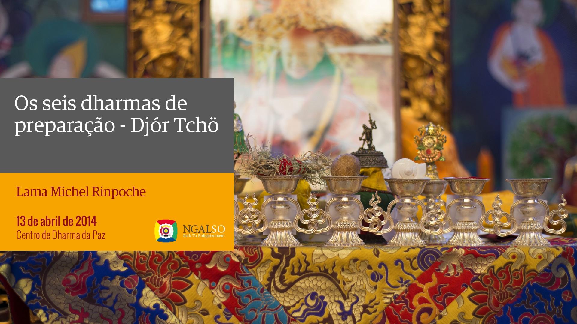 Os seis dharmas de preparação – Djór Tchö