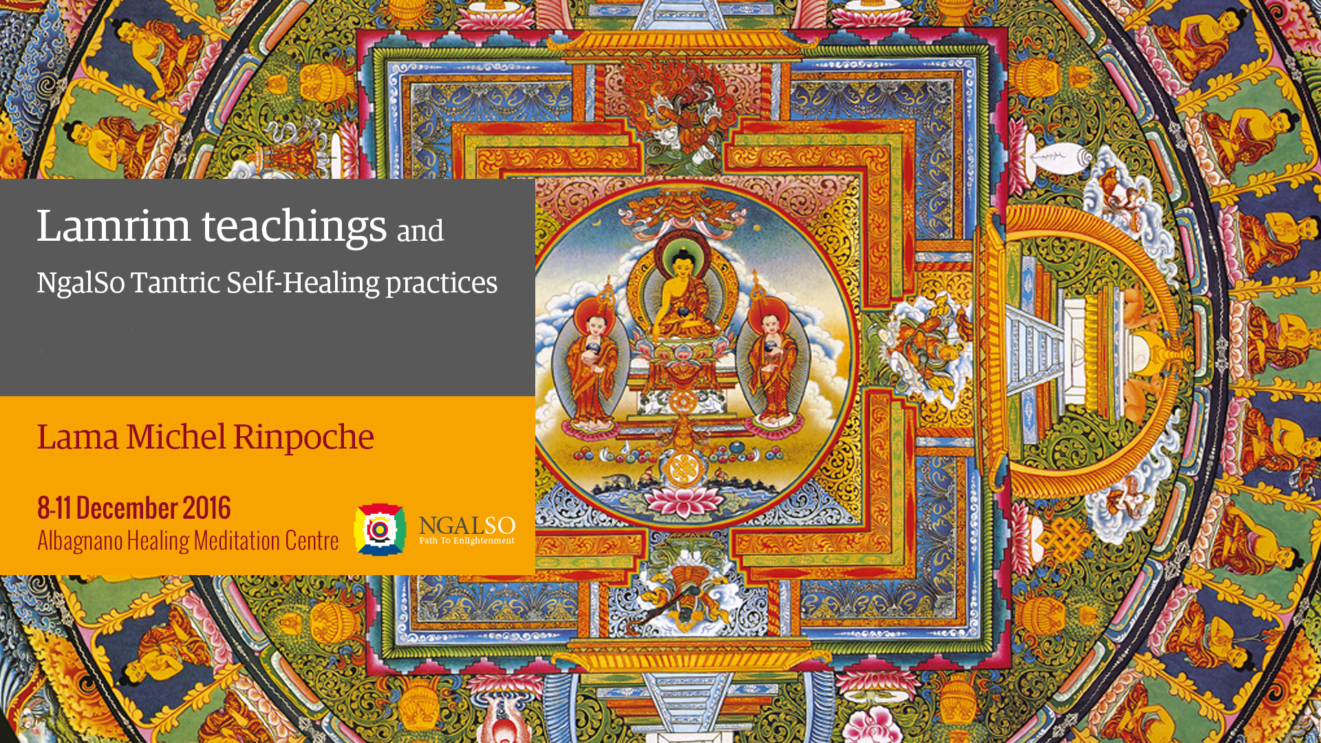 Lam Rim Teaching and NgalSo Tantric Self Healing combined with Realizing peace with environment (English – Italian) – 8/11 December 2016